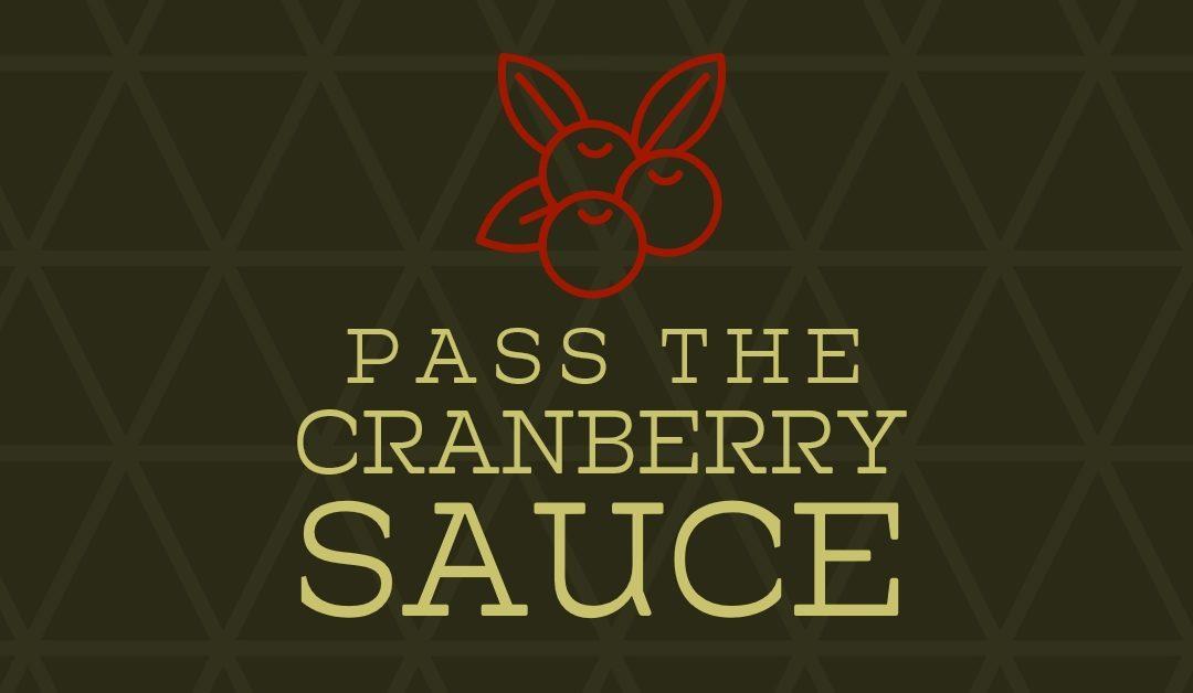 Pass the Cranberry Sauce