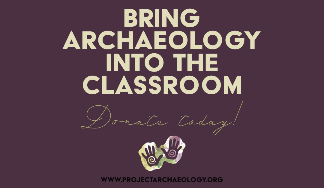 Support Archaeology Education: Donate to Project Archaeology