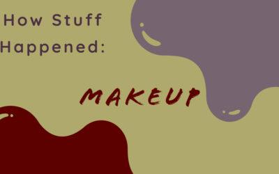 How Stuff Happened: Makeup