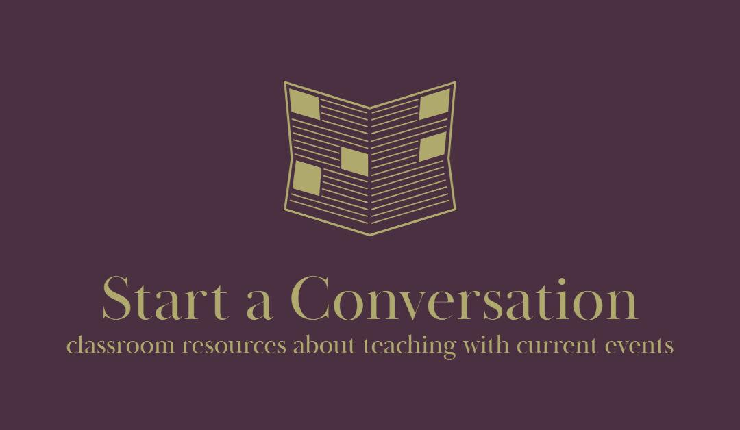 Start a Conversation: Classroom Resources about Teaching with Current Events
