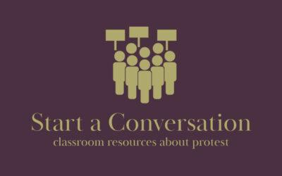 Start a Conversation: Classroom Resources about Protest