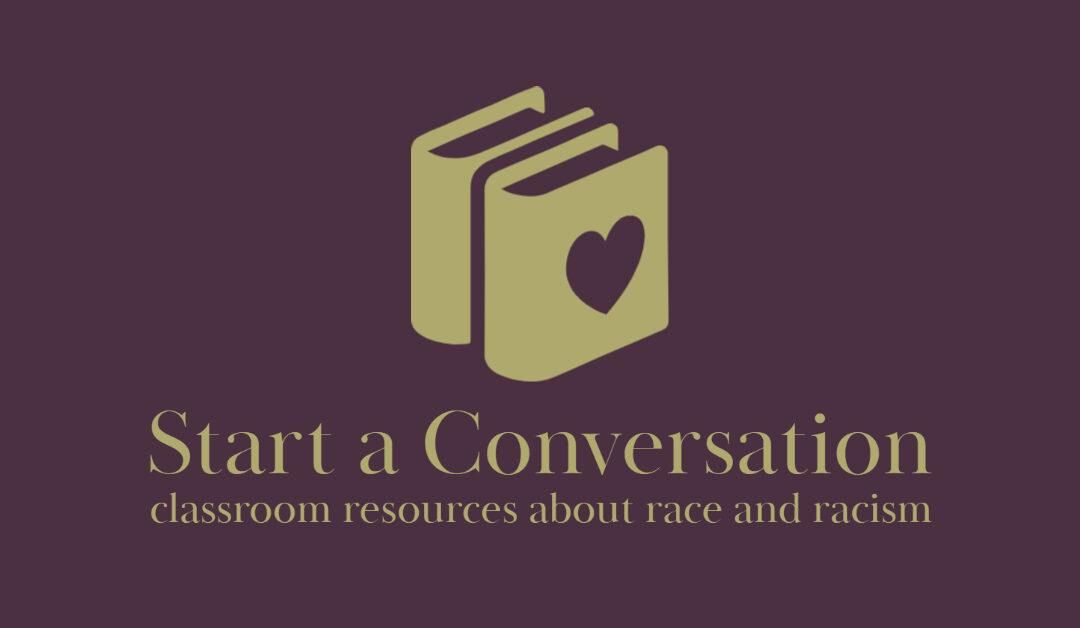 Start a Conversation: classroom resources about race and racism