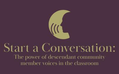 Start a Conversation: The power of descendant community voices in the classroom