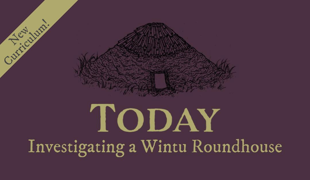 Investigating a Wintu Roundhouse: Thinking About Today