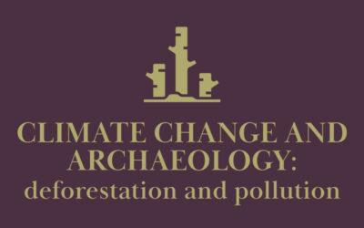 Climate Change and Archaeology: Deforestation and Pollution