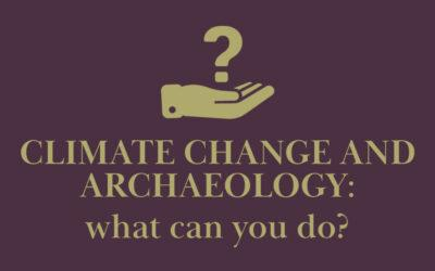 Climate Change and Archaeology: What Can You Do?