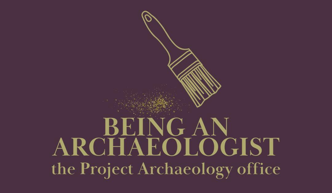 How to be an Archaeologist: the Project Archaeology Office