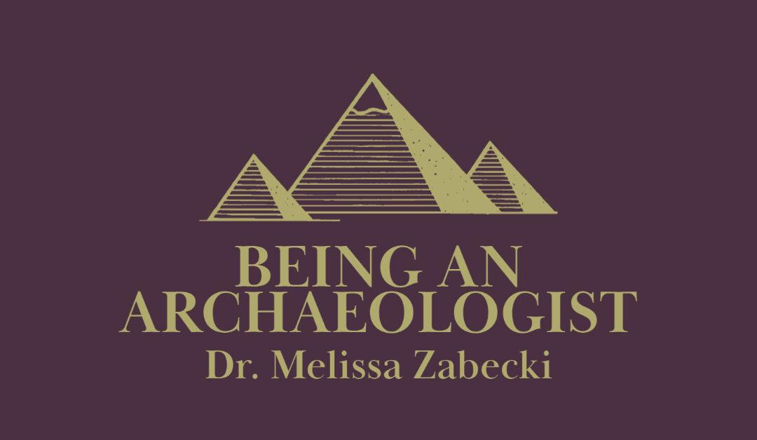 How to be an Archaeologist: Dr. Mel Zabecki