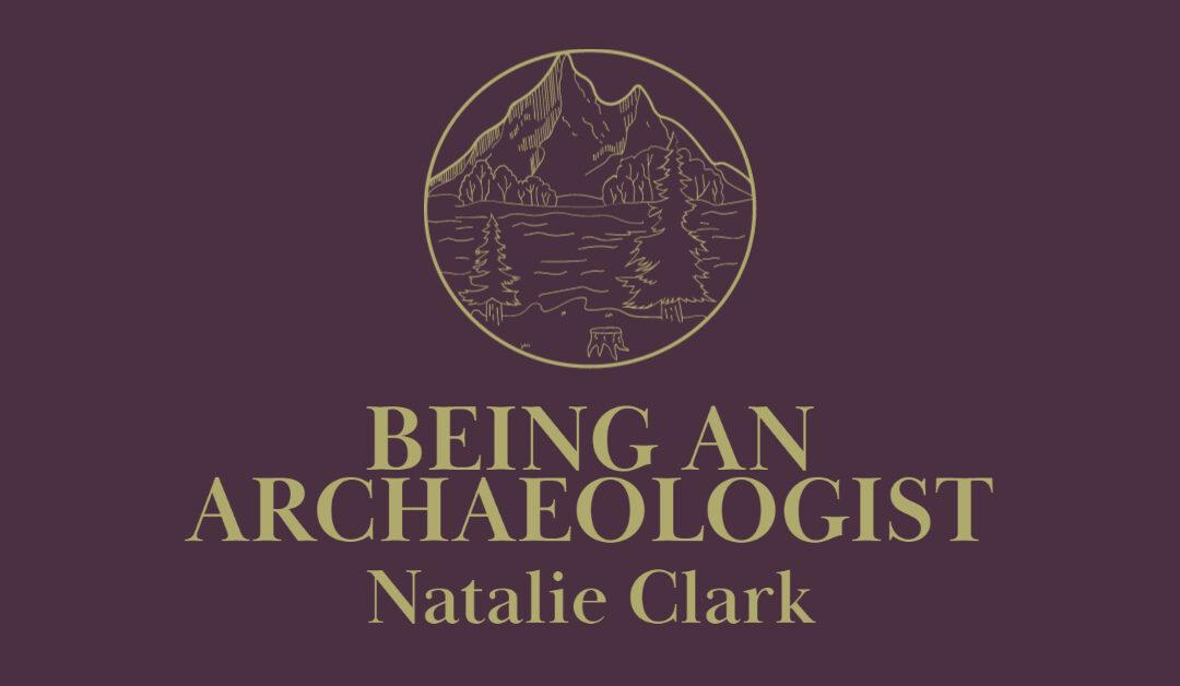 How to be an Archaeologist: Natalie Clark