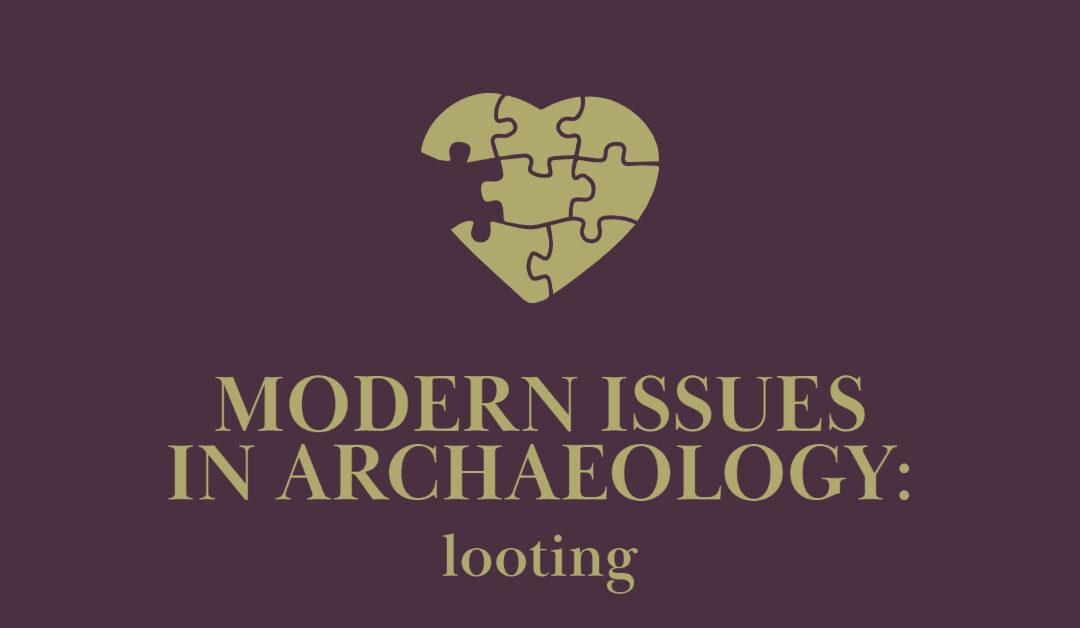 Modern Issues in Archaeology: Looting