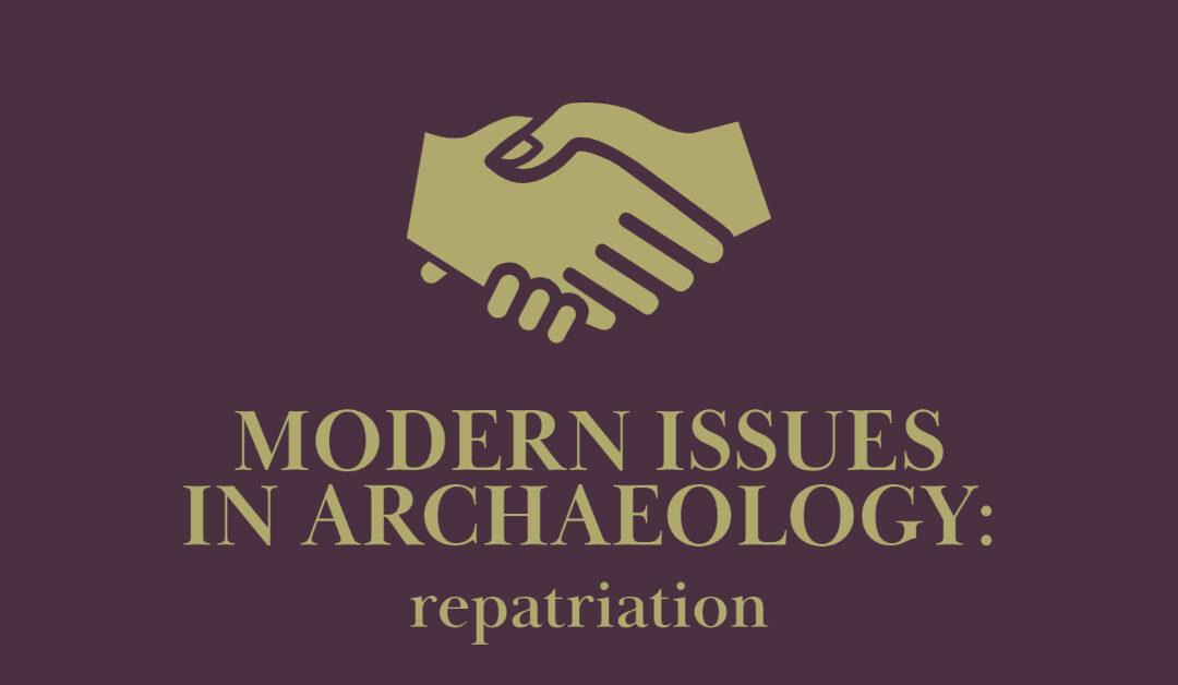 Modern Issues in Archaeology: Repatriation