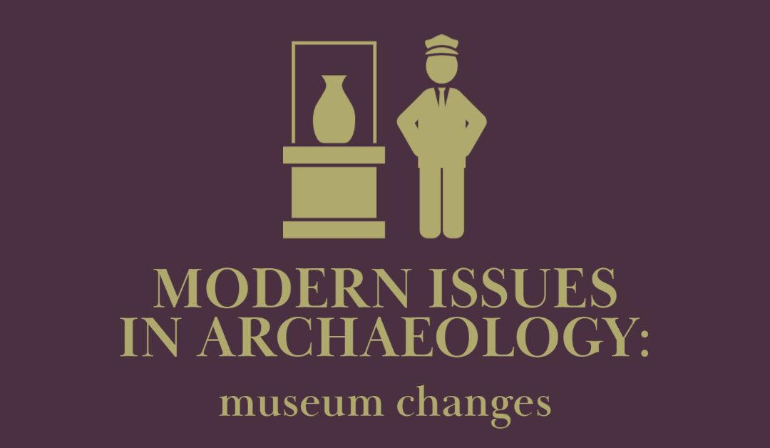 Modern Issues in Archaeology: Museum Changes