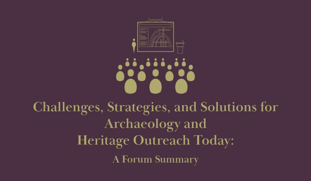Challenges, Strategies, and Solutions for Archaeology and Heritage Outreach Today: A Forum Summary