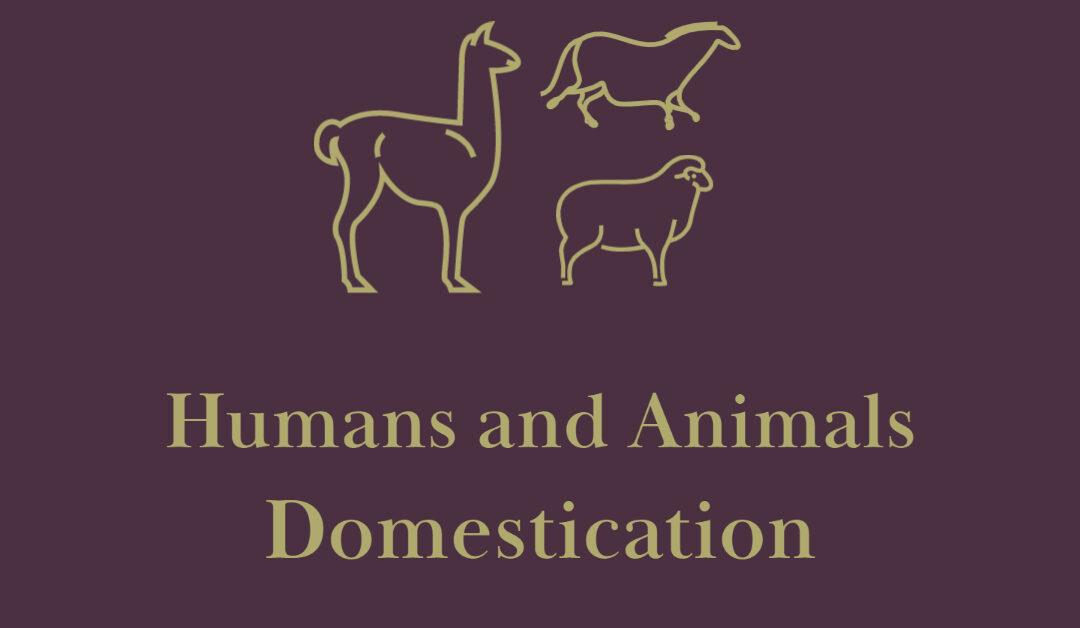 Humans and Animals: Domestication